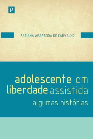 Adolescente em Liberdade Assistida: algumas histórias  - Editora Papel Social