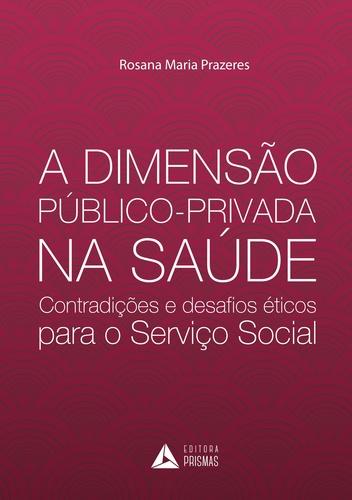 A Dimensão Público-Privada na Saúde: contradições e desafios éticos para o Serviço Social  - Editora Papel Social
