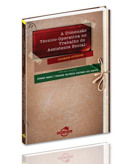 A Dimensão Técnico-Operativa no Trabalho do Assistente Social: ensaios críticos  - Editora Papel Social