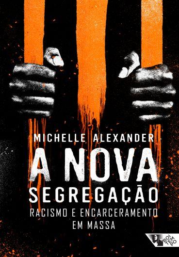 A NOVA SEGREGAÇÃO: RACISMO E ENCARCERAMENTO EM MASSA  - Editora Papel Social
