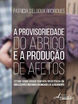 A provisoriedade do abrigo e a produção de afetos  - Editora Papel Social