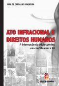 Ato infracional e direitos humanos: a internação de adolescentes em conflito com a lei  - Editora Papel Social