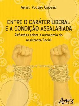 Entre o caráter liberal e a condição assalariada: reflexões sobre a autonomia do assistente social  - Editora Papel Social