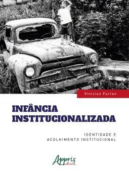 Infância institucionalizada identidade e acolhimento institucional  - Editora Papel Social