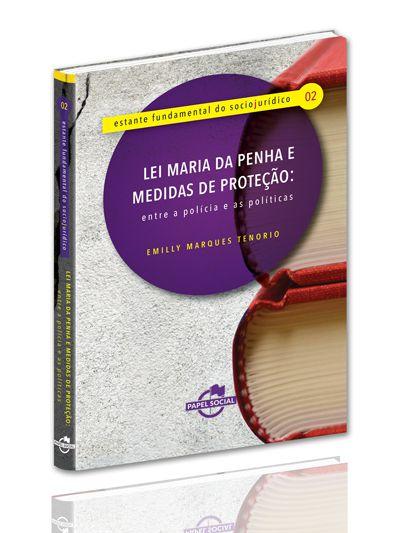 Lei Maria da Penha e Medidas de Proteção: entre a polícia e as políticas  - Editora Papel Social