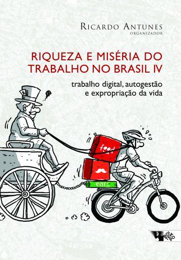 Riqueza e miséria do trabalho no brasil IV  - Editora Papel Social