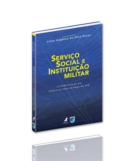 Serviço Social e Instituição Militar: sistematização do exercício profissional na FAB  - Editora Papel Social
