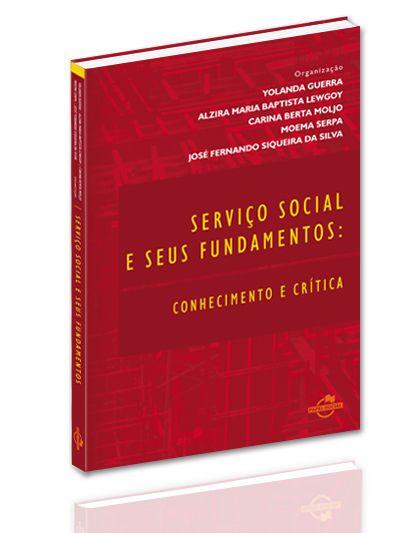 Serviço Social e seus Fundamentos: conhecimento e crítica  - Editora Papel Social