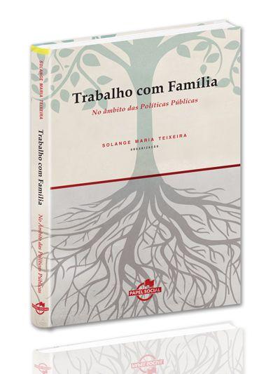 Trabalho com Família no Âmbito das Políticas Públicas  - Editora Papel Social