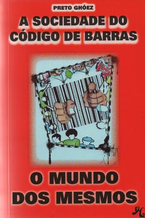 A Sociedade do Código de Barras - O Mundo dos Mesmos - Preto Ghóez  - LiteraRUA