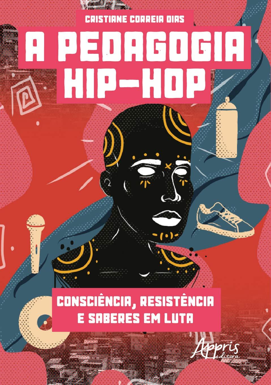 A Pedagogia Hip-Hop - Cristiane Correia Dias