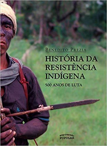História da Resistência Indígena - 500 Anos de Luta