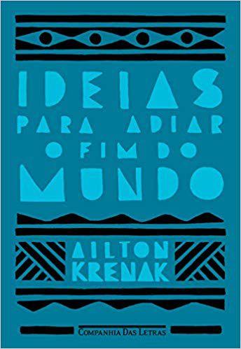 Ideias Para Adiar O Fim do Mundo - Ailton Krenak  - LiteraRUA