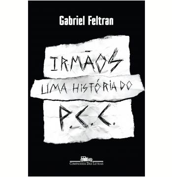 Irmãos : Uma História do P.C.C.  - LiteraRUA