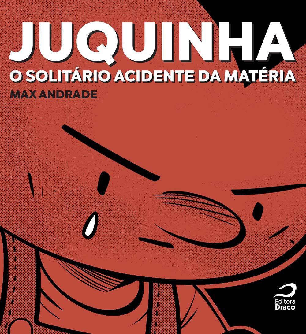 Juquinha – o solitário acidente da matéria - Max Andrade
