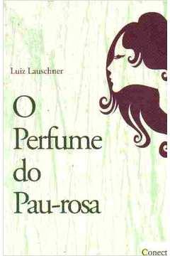 O perfume do pau-rosa  - LiteraRUA