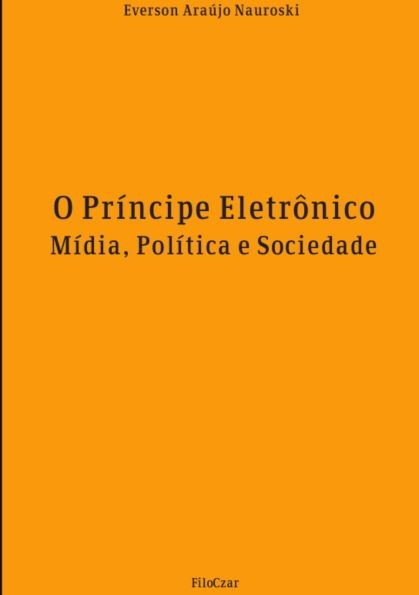 O príncipe eletrônico mídia, política e sociedade