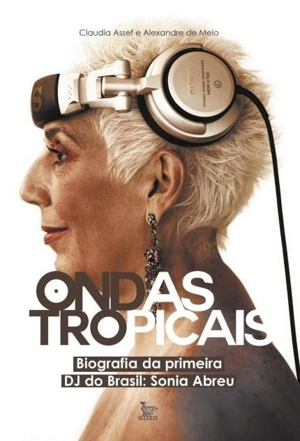 Ondas Tropicais - Biografia da Primeira DJ do Brasil: Sonia Abreu  - LiteraRUA