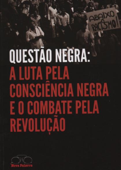 Questão Negra: A Luta Pela Consciência Negra e o Combate pela Revolução  - LiteraRUA