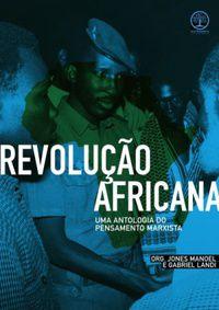 Revolução Africana - Uma Antologia do Pensamento Marxista  - LiteraRUA
