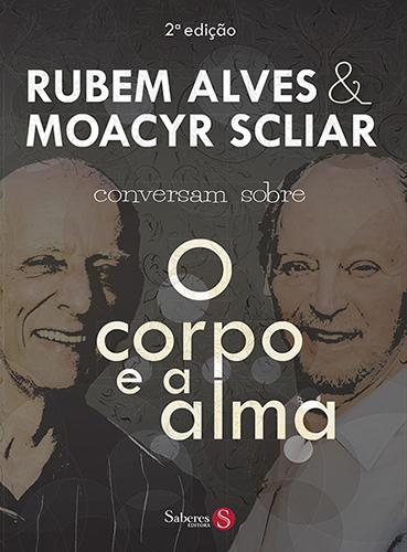 Rubem Alves & Moacyr Scliar Conversam sobre o Corpo e a Alma  - DOC Content Webstore