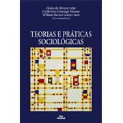 TEORIAS E PRÁTICAS SOCIOLÓGICAS <br> Elaine da Silveira Leite <br> Guilherme Camargo Massau <br> William Hector Gomez Soto <br> (Coordenadores)