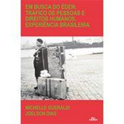 EM BUSCA DO ÉDEN: TRÁFICO DE PESSOAS E DIREITOS HUMANOS, EXPERIÊNCIA BRASILEIRA <br> Michelle Gueraldi <br> Joelson Dias
