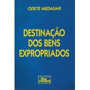 DESTINAÇÃO DOS BENS EXPROPRIADOS <br> Odete Medauar