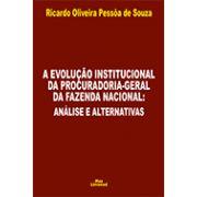 A EVOLUÇÃO INSTITUCIONAL DA PROCURADORIA-GERAL DA FAZENDA NACIONAL: ANÁLISE E ALTERNATIVAS <br> Ricardo Oliveira Pessôa de Souza