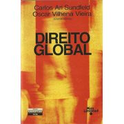 DIREITO GLOBAL <br> Carlos Ari Sundfeld <br> Oscar Vilhena Vieira <br> (coordenadores)