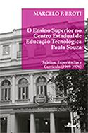 O ENSINO SUPERIOR NO CENTRO EDUCACIONAL DE EDUCAÇÃO TECNOLÓGICA PAULA SOUZA - SUJEITOS, EXPERIÊNCIAS E CURRÍCULO (1969 - 1976) <br> Marcelo P. Broti  - LIVRARIA MAX LIMONAD