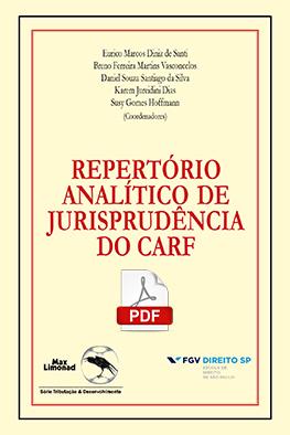 REPERTÓRIO ANALÍTICO DE JURISPRUDÊNCIA  DO CARF - Formato PDF <br> Eurico M. D. de Santi, Breno F. M. Vasconcelos, Daniel S. S. da Silva, Karem J. Dias e Susy G. Hoffmann (orgs.)  - LIVRARIA MAX LIMONAD