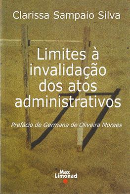 LIMITES À INVALIDAÇÃO DOS ATOS ADMINISTRATIVOS <br> Clarissa Sampaio Silva  - LIVRARIA MAX LIMONAD