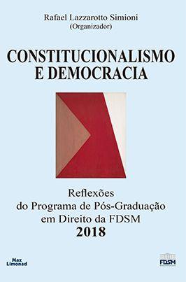 CONSTITUCIONALISMO E DEMOCRACIA 2018: REFLEXÕES DO PROGRAMA DE PÓS-GRADUAÇÃO EM DIREITO DA FDSM <br> Rafael Lazzarotto Simioni <br> (Organizador)  - LIVRARIA MAX LIMONAD