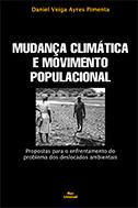 MUDANÇA CLIMÁTICA E MOVIMENTO POPULACIONAL - PROPOSTAS PARA O ENFRENTAMENTO DO PROBLEMA DOS DESLOCADOS AMBIENTAIS <br> Daniel Veiga Ayres Pimenta  - LIVRARIA MAX LIMONAD