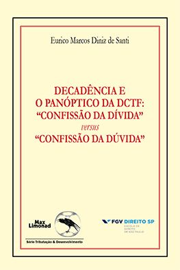 """DECADÊNCIA E O PANÓPTICO DA DCTF: """"CONFISSÃO DA DÍVIDA"""" versus """"CONFISSÃO DA DÚVIDA"""" <br> Formato PAPEL<br> Eurico Marcos Diniz de Santi  - LIVRARIA MAX LIMONAD"""