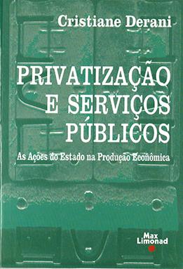 PRIVATIZAÇÃO E SERVIÇOS PÚBLICOS - As Ações do Estado na Produção Econômica <br> Cristiane Derani  - LIVRARIA MAX LIMONAD