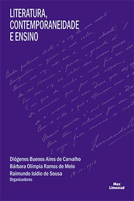 LITERATURA, CONTEMPORANEIDADE E ENSINO<br> Diógenes Buenos Aires de Carvalho<br> Bárbara Olímpia Ramos de Melo<br> Raimundo Isídio de Sousa<br> (Organizadores)  - LIVRARIA MAX LIMONAD