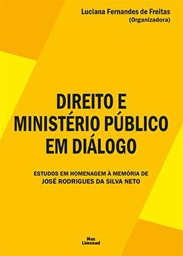 DIREITO E MINISTÉRIO PÚBLICO EM DIÁLOGO <br> Luciana Fernandes de Freitas <br> (Organizadora)  - LIVRARIA MAX LIMONAD
