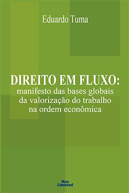 DIREITO EM FLUXO: MANIFESTO DAS BASES GLOBAIS DA VALORIZAÇÃO DO TRABALHO NA ORDEM ECONÔMICA <br> Eduardo Tuma  - LIVRARIA MAX LIMONAD