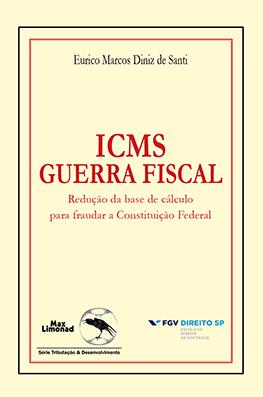 ICMS GUERRA FISCAL: REDUÇÃO DA BASE DE CÁLCULO PARA FRAUDAR A CONSTITUIÇÃO FEDERAL  <br> Eurico Marcos Diniz de Santi  - LIVRARIA MAX LIMONAD
