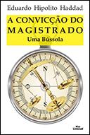 A CONVICÇÃO DO MAGISTRADO: UMA BÚSSOLA <br> Eduardo Hipolito Haddad  - LIVRARIA MAX LIMONAD