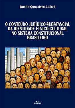 O CONTEÚDO JURÍDICO-SUBSTANCIAL DA IDENTIDADE ÉTNICO-CULTURAL NO SISTEMA CONSTITUCIONAL BRASILEIRO <br> Jamile Gonçalves Calissi  - LIVRARIA MAX LIMONAD