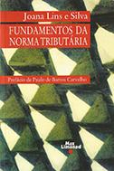 FUNDAMENTOS DA NORMA TRIBUTÁRIA <br> Joana Lins e Silva  - LIVRARIA MAX LIMONAD