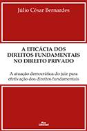 A EFICÁCIA DOS DIREITOS FUNDAMENTAIS NO DIREITO PRIVADO: A ATUAÇÃO DEMOCRÁTICA DO JUIZ PARA EFETIVAÇÃO DOS DIREITOS FUNDAMENTAIS <br> Júlio César Bernardes  - LIVRARIA MAX LIMONAD