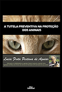 A TUTELA PREVENTIVA NA PROTEÇÃO DOS ANIMAIS <br> Lucia Frota Pestana de Aguiar  - LIVRARIA MAX LIMONAD