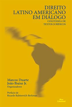 DIREITO LATINO AMERICANO EM DIÁLOGO COLETÂNEA DE TEXTOS JURÍDICOS<br> Marcos Duarte<br> João Ibaixe Jr. <br>(Organizadores)  - LIVRARIA MAX LIMONAD