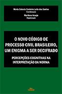 O NOVO CÓDIGO DE PROCESSO CIVIL BRASILEIRO, UM ENIGMA A SER DECIFRADO: PERCEPÇÕES COGNITIVAS NA INTERPRETAÇÃO DA NORMA <br>  Maria Celeste C. Leite dos Santos (Coord.) <br>  Marilene Araujo (Org.)  - LIVRARIA MAX LIMONAD