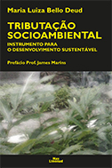 TRIBUTAÇÃO SOCIOAMBIENTAL: INSTRUMENTO PARA O DESENVOLVIMENTO SUSTENTÁVEL <br> Maria Luiza Bello Deud  - LIVRARIA MAX LIMONAD