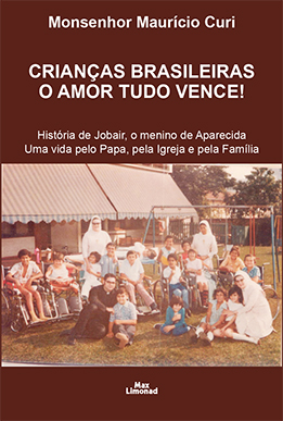 CRIANÇAS BRASILEIRAS O AMOR TUDO VENCE! <br> Monsenhor Mauricio Curi  - LIVRARIA MAX LIMONAD